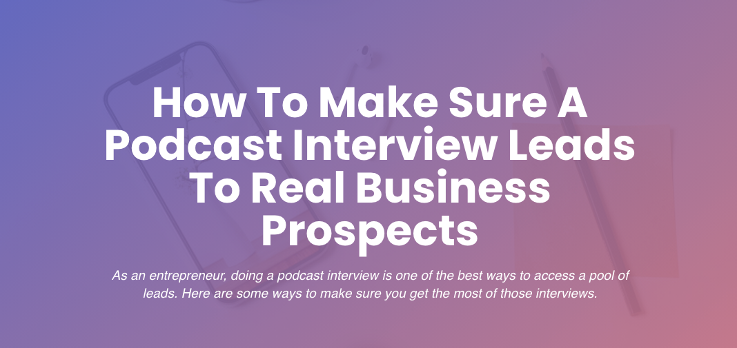 How To Make Sure A Podcast Interview Leads To Real Business Prospects